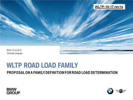 WLTP ROAD LOAD FAMILY BMW, 10.04.2015 Christoph Lueginger PROPOSAL ON A FAMILY DEFINITION FOR ROAD LOAD DETERMINATION WLTP-10-17-rev1e.