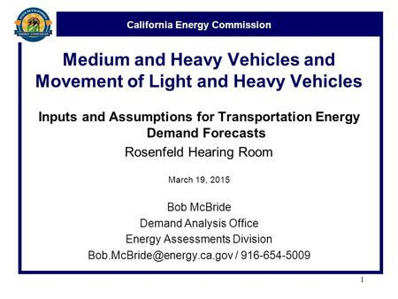 California Energy Commission Medium and Heavy Vehicles and Movement of Light and Heavy Vehicles Inputs and Assumptions for Transportation Energy Demand.