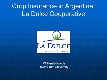 William Edwards Iowa State University Crop Insurance in Argentina: La Dulce Cooperative.
