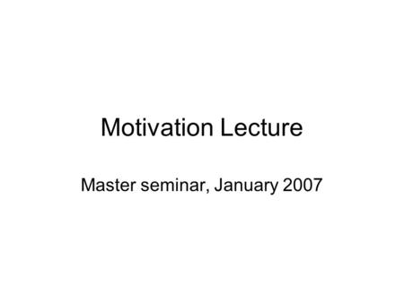Motivation Lecture Master seminar, January 2007. Contents Introduction Importance of regular work Theses with programming Publishing your work Conclusion.