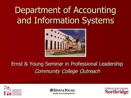 Department of Accounting and Information Systems Ernst & Young Seminar in Professional Leadership Community College Outreach.