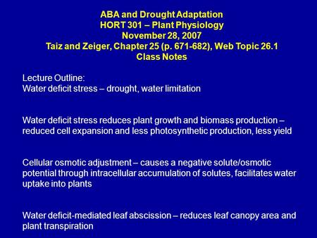 ABA and Drought Adaptation HORT 301 – Plant Physiology November 28, 2007 Taiz and Zeiger, Chapter 25 (p. 671-682), Web Topic 26.1 Class Notes Lecture Outline: