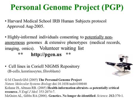 Personal Genome Project (PGP) Harvard Medical School IRB Human Subjects protocol Approved Aug-2005. Highly-informed individuals consenting to potentially.