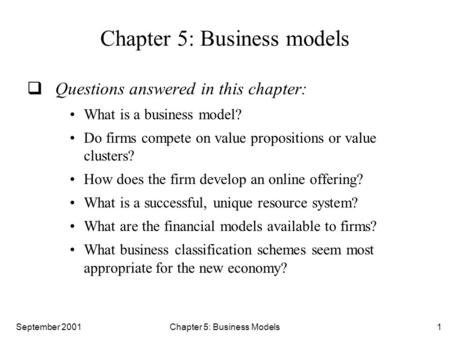 September 2001 Chapter 5: Business Models1 Chapter 5: Business models  Questions answered in this chapter: What is a business model? Do firms compete.