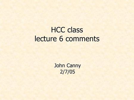 HCC class lecture 6 comments John Canny 2/7/05. Administrivia.