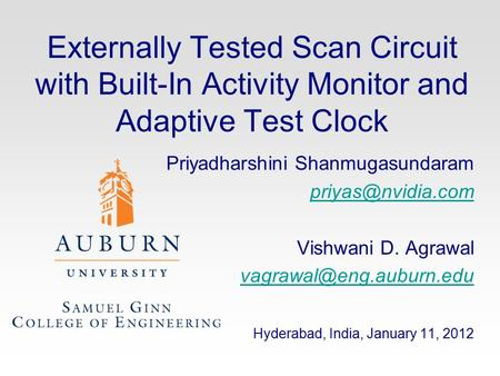 Externally Tested Scan Circuit with Built-In Activity Monitor and Adaptive Test Clock Priyadharshini Shanmugasundaram Vishwani D. Agrawal.