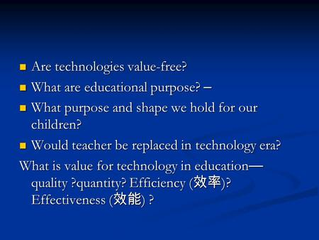 Are technologies value-free? Are technologies value-free? What are educational purpose? – What are educational purpose? – What purpose and shape we hold.