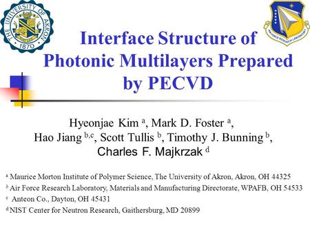 Interface Structure of Photonic Multilayers Prepared by PECVD Hyeonjae Kim a, Mark D. Foster a, Hao Jiang b,c, Scott Tullis b, Timothy J. Bunning b, Charles.