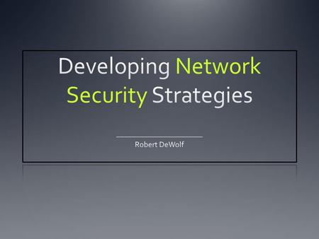 Developing Network Security Strategies Network Security D ESIGN Network Security M ECHANISMS.