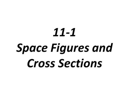 11-1 Space Figures and Cross Sections. Polyhedron: a space figure, or three-dimensional figure, whose surfaces are polygons Face: the flat surface of.