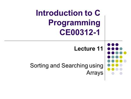 Introduction to C Programming CE00312-1 Lecture 11 Sorting and Searching using Arrays.