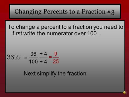 Changing Percents to a Fraction #3 To change a percent to a fraction you need to first write the numerator over 100. Next simplify the fraction.