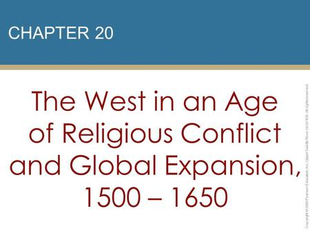 CHAPTER 20 The West in an Age of Religious Conflict and Global Expansion, 1500 – 1650 Copyright © 2009 Pearson Education, Inc. Upper Saddle River, NJ 07458.