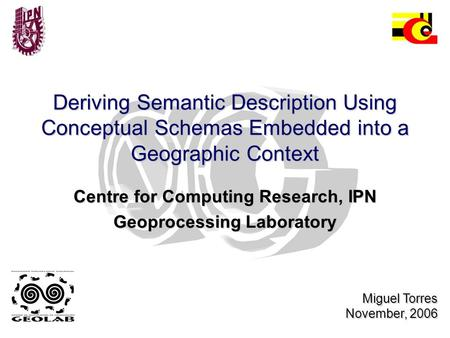 Deriving Semantic Description Using Conceptual Schemas Embedded into a Geographic Context Centre for Computing Research, IPN Geoprocessing Laboratory Miguel.