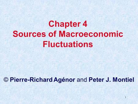 1 Chapter 4 Sources of Macroeconomic Fluctuations © Pierre-Richard Agénor and Peter J. Montiel.