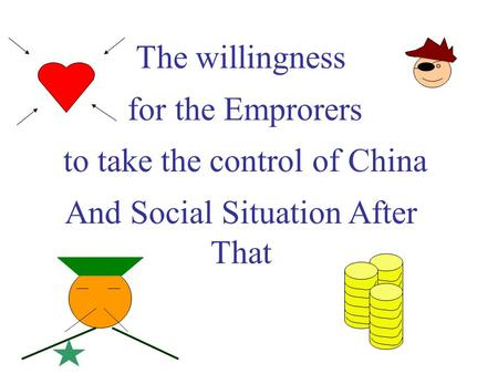 The willingness for the Emprorers to take the control of China And Social Situation After That.
