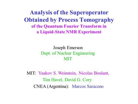 Analysis of the Superoperator Obtained by Process Tomography of the Quantum Fourier Transform in a Liquid-State NMR Experiment Joseph Emerson Dept. of.