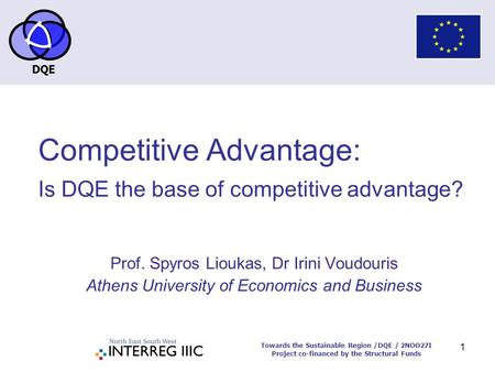 DQE Towards the Sustainable Region /DQE / 2NOO27I Project co-financed by the Structural Funds 1 Competitive Advantage: Is DQE the base of competitive advantage?