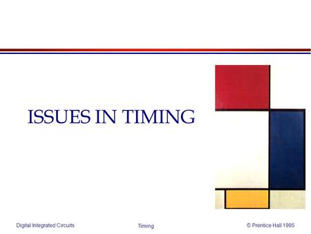 Digital Integrated Circuits© Prentice Hall 1995 Timing ISSUES IN TIMING.