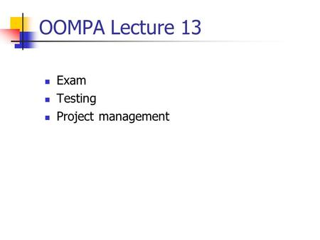 OOMPA Lecture 13 Exam Testing Project management.