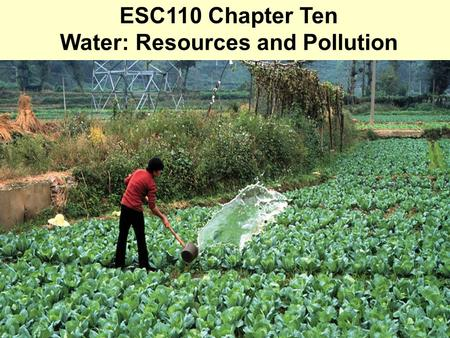 ESC110 Chapter Ten <strong>Water</strong>: Resources and <strong>Pollution</strong>
