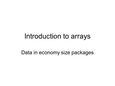 Introduction to arrays Data in economy size packages.