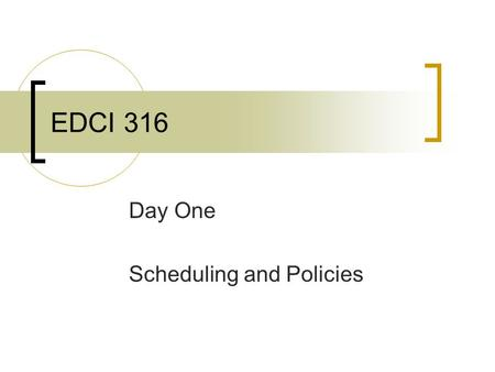 "EDCI 316 Day One Scheduling and Policies. Day One Scheduling and Policies Management Strategy: Have several Student Conductors  ""1, 2, 3, eyes on me"""