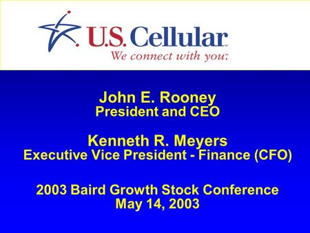 John E. Rooney President and CEO Kenneth R. Meyers Executive Vice President - Finance (CFO) 2003 Baird Growth Stock Conference May 14, 2003.