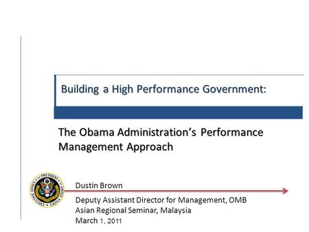 Building a High Performance Government The Obama Administration's Performance Management Approach Building a High Performance Government: The Obama Administration's.