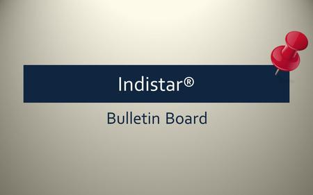 Indistar® Bulletin Board. General announcements can now be sent to coaches, schools, districts, and administrators. The bulletin board can be accessed.