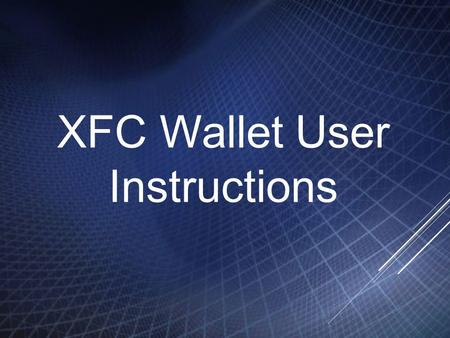 XFC Wallet User Instructions. Contents 1. Download Wallet 2. Set Wallet 3. Receive XFC 4. Send XFC 5. Transactions 6. Address Book 7. Notice.