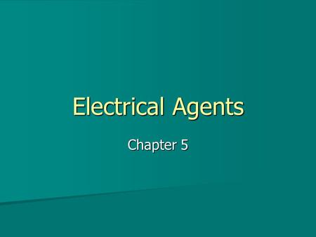 Electrical Agents Chapter 5. Direct Currents Characterized by a continuous flow of electrons in one direction Characterized by a continuous flow of electrons.