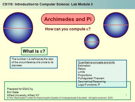 1 The number  is defined as the ratio of the circumference of a circle to its diameter. What is  ? CS110: Introduction to Computer Science: Lab Module.