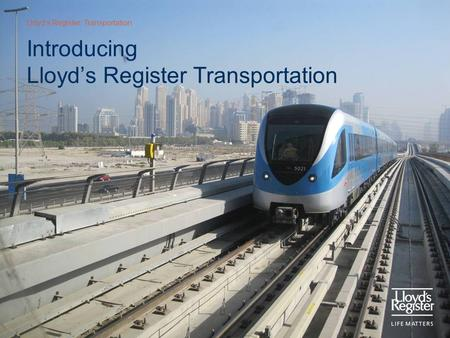 Lloyd's Register: Transportation Introducing Lloyd's Register Transportation.