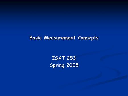 Basic Measurement Concepts ISAT 253 Spring 2005. 2Dr. Ken Lewis Mod. 2 Measurement Concepts So far… In the Design of Experiments In the Design of Experiments.