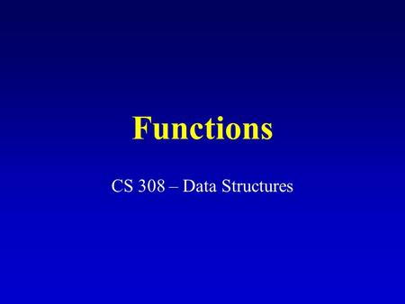 Functions CS 308 – Data Structures. Function Definition Define function header and function body Value-returning functions return-data-type function-name(parameter.