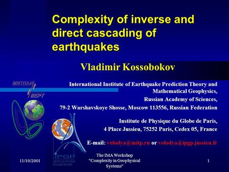 11/10/2001 The IMA Workshop Complexity in Geophysical Systems 1 Complexity of inverse and direct cascading of earthquakes Vladimir Kossobokov International.