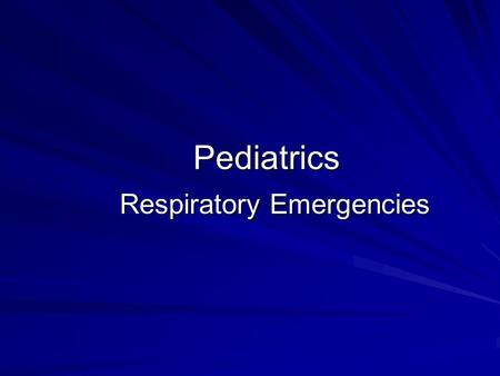 Pediatrics Respiratory Emergencies. #1 cause of –Pediatric hospital admissions –Death during first year of life except for congenital abnormalities.