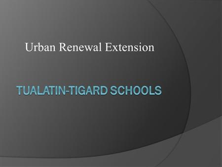 Urban Renewal Extension. Urban Renewal  Frozen property taxes within an area  Property owners still pay regular taxes, but dollars paid are re-invested.