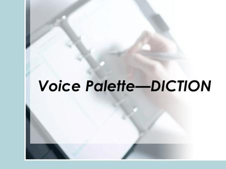 Voice Palette—DICTION. Diction refers to the author's choice of words.