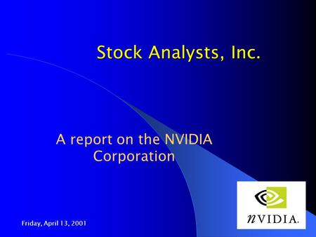 Friday, April 13, 2001 1 Stock Analysts, Inc. A report on the NVIDIA Corporation.