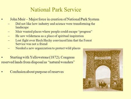 National Park Service John Muir – Major force in creation of National Park System –Did not like how industry and science were transforming the landscape.