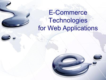 E-Commerce Technologies for Web Applications. Overview Introduction in E-Commerce - Numbers and Projections Engineering – Layers of E-Commerce - Credit.