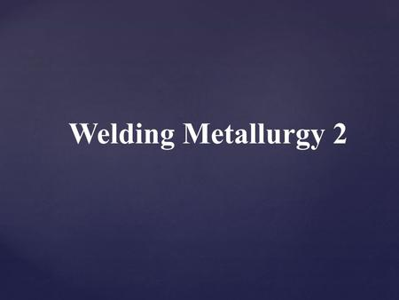Welding Metallurgy 2. Objectives The region of the weld where liquid does not form Mechanisms of structure and property changes associated with these.