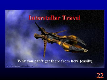 22  Interstellar Travel Why you can't get there from here (easily).