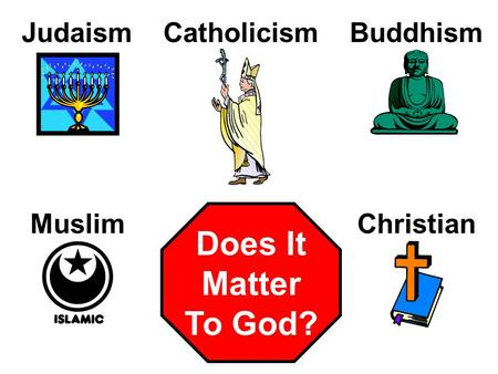 JudaismBuddhismCatholicism MuslimChristian Does It Matter To God?