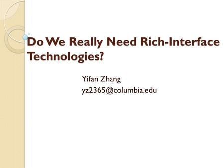 Do We Really Need Rich-Interface Technologies? Yifan Zhang