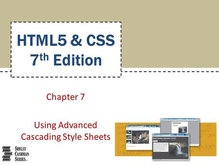 Chapter 7 Using Advanced Cascading Style Sheets HTML5 & CSS 7 th Edition.