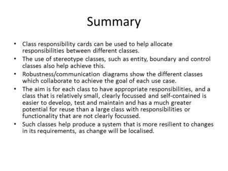 Summary Class responsibility cards can be used to help allocate responsibilities between different classes. The use of stereotype classes, such as entity,