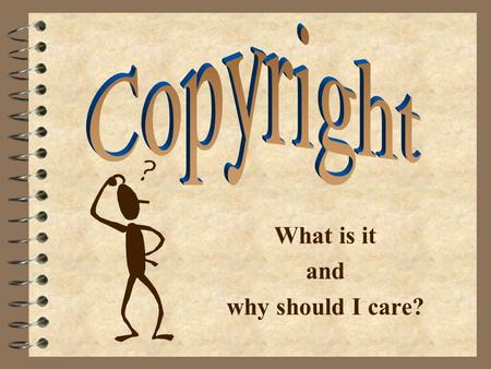 What is it and why should I care?. Copyright Basic Copyright InternetMultimedia Fair Use Basic Copyright Fair Use Multimedia Internet.